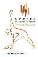 Moder8 - Balance for a Better Life: How to Control Your Drinking and Learn to Dr