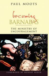 Becoming Barnabas: The Ministry of Encouragement by Paul L. Moots