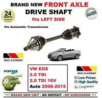 FOR VW EOS 2.0TDI 2.0 TDI 16V Auto 2006-2015 1x BRAND NEW FRONT LEFT DRIVESHAFT