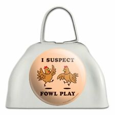 I Suspect Fowl Play Foul Chickens Funny Humor White Cowbell Cow Bell Instrument