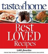 Taste of Home Best Loved Recipes : 1485 Favorites from the World's #1 Food...