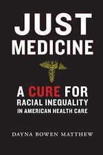 Just Medicine : A Cure for Racial Inequality in American Health Care: By Matt...