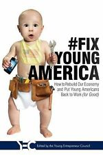 #Fix Young America : How to Rebuild Our Economy and Put Young Americans Back...