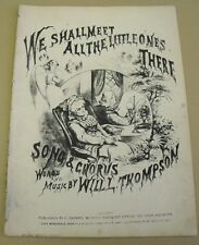 WE SHALL MEET THE LITTLE ONES THERE THOMPSON ANTIQUE VICTORIAN MUSIC HALL SHEET