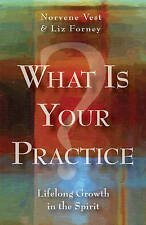 What Is Your Practice?: Lifelong Growth in the Spirit by