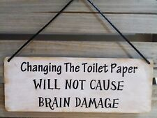 CHANGING THE TOILET PAPER WILL NOT CAUSE BRAIN DAMAGE - FUN METAL SIGN