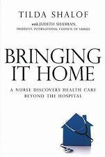 Bringing It Home: A Nurse Discovers Healthcare Beyond the Hospital, Shalof, Tild