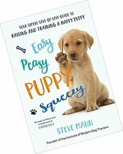 Easy Peasy Puppy Squeezy: Your simple step-by-step guide to raising and train...