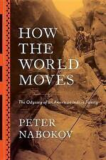 How the World Moves: The Odyssey of an American Indian Family by Peter Nabokov