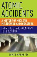 Atomic Accidents : A History of Nuclear Meltdowns and Disasters - From the Ozark