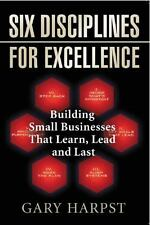 Six Disciplines for Excellence : Building Small Businesses That Learn, Lead...