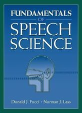 Fundamentals of Speech Science by Donald J. Fucci and Norman J. Lass (1999,...