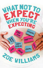 Good, What Not to Expect When You're Expecting, Williams, Zoe, Book