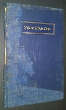 Rare 1927 Your Bird Dog Privately Printed by Unknown Ownership & Other Thoughts