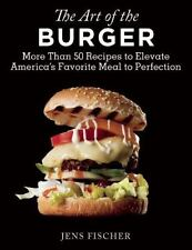 The Art of the Burger: More Than 50 Recipes to Elevate America's-ExLibrary