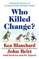 Who Killed Change? : Solving the Mystery of Leading People Through Change by...