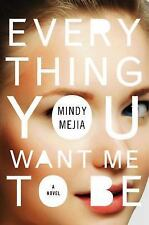 Everything You Want Me to Be by Mindy Mejia (2017, Hardcover)