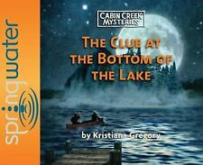 Cabin Creek Mysteries: The Clue at the Bottom of the Lake 2 by Kristiana