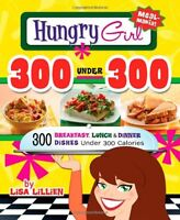 Hungry Girl 300 Under 300: 300 Breakfast, Lunch & Dinner Dishes Under 300 Calori