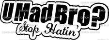 U Mad Bro? stop hatin' vinyl decal/sticker jdm race truck funny illest  dope fuk