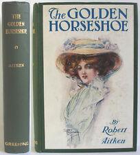 1908 THE GOLDEN HORSESHOE BY ROBERT AITKEN ADVENTURE LOVE MURDER MYSTERY NOVEL