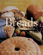 Whole Grain Breads by Machine or Hand: 200 Delicious, Healthful,-ExLibrary