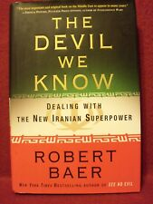 Devil We Know : Dealing with New Iranian Superpower by Robert Baer 2008 HB 1st
