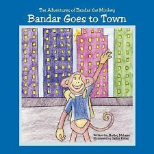 Bandar Goes to Town : The Adventures of Bandar the Monkey by Shelley Mahajan...