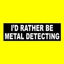 """""""I'D RATHER BE METAL DETECTING"""" gold hunter BUMPER STICKER detector beach decal"""