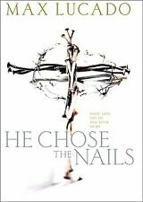 He Chose the Nails : What God Did to Win Your Heart  (NoDust) by Max Lucado