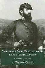 Whatever You Resolve To Be: Essays on Stonewall Jackson-ExLibrary