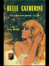 BELLE CATHERINE. IL SUFFIT D'UN AMOUR TOME III  JULIEWTTE BENZONI DE TREVISE