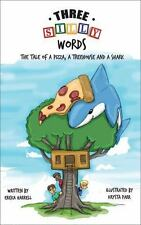 Three Silly Words : The Tale of a Pizza, a Treehouse and a Shark by Ericka...