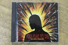 To Pure To Die-We Are a Weapon CD-State of the Art SA 002