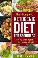 Ketogenic Diet for Beginners: Lose a Lot of Weight Fast Using Your Bodys Natu...