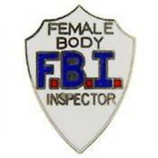 Fbi Female Body Inspector New Metal Lapel Pins Novelty Pin Humor