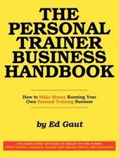 The Personal Trainer Business Handbook : How to Make Money... by Ed Gaut