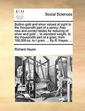 Bullion gold and silver valued at sight to the thousandth part of a penny. Also