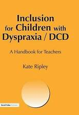Inclusion for Children with Dyspraxia: A Handbook for Teachers by Ripley, kate