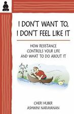 I Don't Want To, I Don't Feel Like It: How Resistance Controls Your Life and Wha