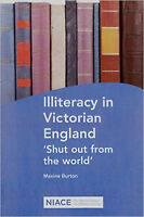Illiteracy in Victorian England: Shut Out from the World, New, Maxine Burton Boo