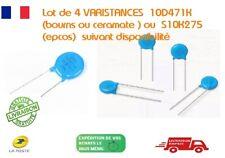 Lot de 4 VARISTANCES-10D471K (bourns) ou  S10K275 (epcos)- suivant dispo