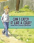 Coping: Can I Catch It Like a Cold? : Coping with a Parent's Depression by...