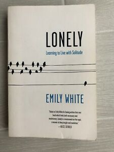 Lonely: Learning to Live with Solitude by Emily White (English) Paperback Book F