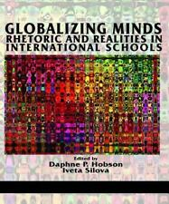 Globalizing Minds : Rhetoric and Realities in International Schools by Daphne P.