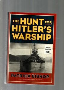THE HUNT FOR HITLERS WARSHIP BY PATRICK BISHOP ISSUED 2013 IN USA EX CLEAN COND