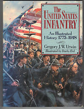The United States Infantry : An Illustrated History, 1775-1918 by G. J. Urwin