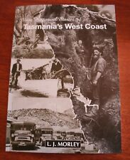 TASMANIA'S WEST COAST - MORE HISTORICAL STORIES Morley photo-rich history book