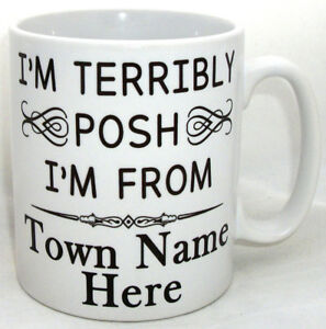 Im Terribly Posh Im From Town/City Personalised Coffee Tea Mug Mothers Day Gift