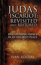 JUDAS ISCARIOT: REVISITED AND RESTORED, Rogers, Ivan 9781606478097 New,,